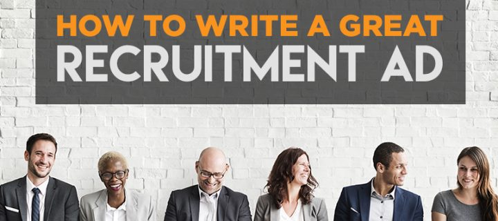 How to write a great recruitment Ad (that will attract your ideal candidate every time).