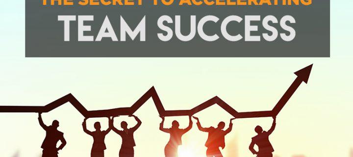 The Secret to Accelerating Team Success