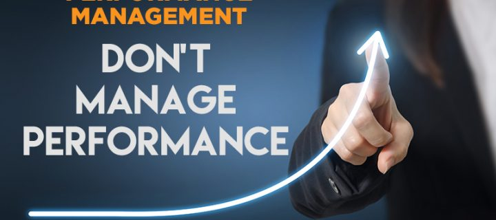 Don't manage performance