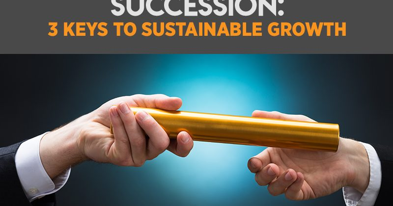 Succession: 3 Keys to Sustainable Growth